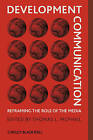 Development Communication: Reframing the Role of the Media by John Wiley and Sons Ltd (Paperback, 2009)