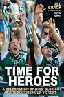 Time for Heroes: A Celebration of Hibs' Glorious 2016 Scottish Cup Victory by Ted Brack (Paperback, 2016)