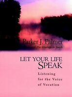 Let Your Life Speak: Listening for the Voice of Vocation, Parker J.  Palmer, Acc