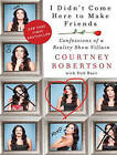 I Didn't Come Here to Make Friends: Confessions of a Reality Show Villain by Courtney Robertson (CD-Audio, 2014)