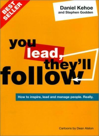 You Lead They'll Follow: How to Inspire, Lead and Manage People.Really,Daniel K