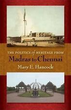 The Politics of Heritage from Madras to Chennai by Mary E. Hancock (2008,...