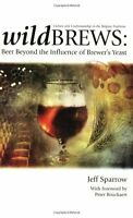 Wild Brews: Beer Beyond The Influence Of Brewer`s Yeast By Jeff Sparrow, (paperb
