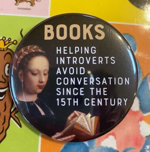 BOOKS helping introverts since the 15th Century big badge book lover reading