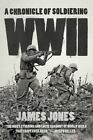 WWII: A Chronicle of Soldiering by James Jones (Paperback, 2014)