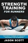 Strength Training for Runners: The Best Forms of Weight Training for Runners by Jason Scotts (Paperback / softback, 2013)