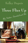 Three Flies Up: My Father, Baseball and Me by Kelley Dupuis (Paperback / softback, 2008)