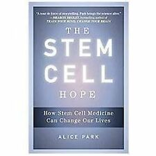 The Stem Cell Hope : How Stem Cell Medicine Can Change Our Lives by Alice...