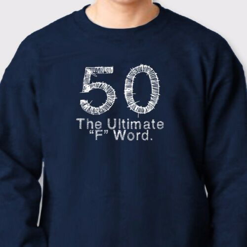 50 THE ULTIMATE F WORD Funny T-shirt Over The Hill Vintage Crew Neck Sweatshirt