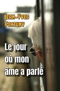 Le-jour-ou-mon-ame-a-parle-par-Jean-Yves-Fortuny