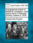 A Biographical Sketch of Robert R. Livingston: Read Before the N.Y. Historical Society, October 3, 1876. by Frederic De Peyster (Paperback / softback, 2010)