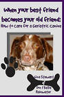 When Your Best Friend Becomes Your Old Friend: How to Care for Your Geriatric Canine by Don & Kellie   Rainwater, Gina Stewart (Paperback / softback, 2008)
