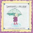 Sometimes I Feel Blue a Book About Expressing Your Feelings 9781477212684