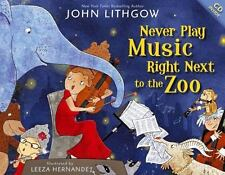 Never Play Music Right Next to the Zoo by John Lithgow (2013, Hardcover)