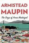 The Days of Anna Madrigal by Armistead Maupin (Hardback, 2014)
