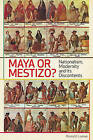 Maya or Mestizo?: Nationalism, Modernity, and Its Discontents by Ronald Loewe (Paperback, 2010)