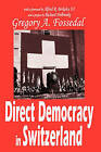 Direct Democracy in Switzerland by Gregory A. Fossedal (Paperback, 2005)