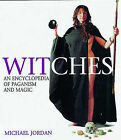 Witches: An Encyclopedia of Paganism and Magic by Michael Jordan (Paperback, 1998)