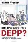 Bin ich hier der Depp? von Martin Wehrle (2013, Klappenbroschur)
