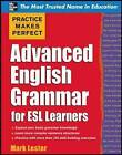 Practice Makes Perfect Advanced English Grammar for ESL Learners: Advance ESL Grammar by Mark Lester (Paperback, 2010)