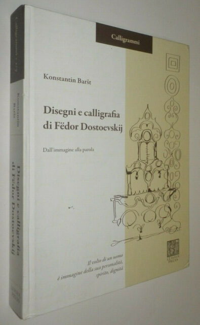 Konstantin Barst DISEGNI E CALLIGRAFIA DI FEDOR DOSTOEVSKIJ Calligrammi Lemma