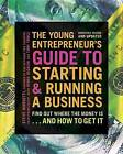 The Young Entrepreneur's Guide to Starting and Running a Business: Find Out Where the Money is...and How to Get it by Steve Mariotti (Paperback, 2013)