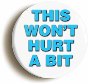 THIS-WONT-HURT-A-BIT-BADGE-BUTTON-PIN-1inch-25mm-FANCY-DRESS-DOCTOR-NURSE