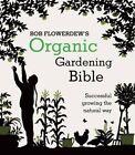 Organic Gardening Bible: Successful Growing the Natural Way by Bob Flowerdew (Paperback, 2015)