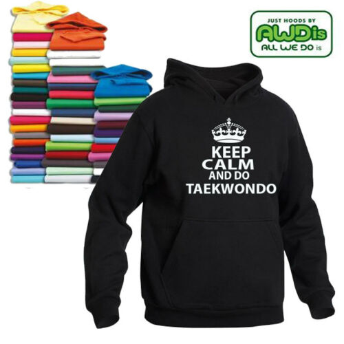 KEEP CALM AND DO TAEKWONDO HOODIE  ALL SIZES CHOICE OF COLOURS GREAT GIFT