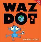 Wazdot? by Michael Slack (Hardback, 2014)
