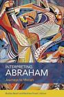 Interpreting Abraham: Journeys to Moriah by Fortress Press,U.S. (Paperback, 2014)