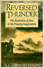Reversed Thunder: The Revelation of John and the Praying Imagination by Eugene H. Peterson (Paperback, 1991)