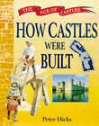 How Castles Were Built by Peter Hicks (Hardback, 1998)