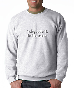 Oneliner-crewneck-SWEATSHIRTI-039-m-Allergic-To-Stupidity-I-Break-Out-In-Sarcasm