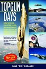 Topgun Days: Dogfighting, Cheating Death, and Hollywood Glory as One of America's Best Fighter Jocks by Dave Baranek (Paperback, 2012)