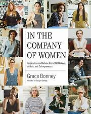 In the Company of Women : Inspiration and Advice from 100 Makers, Artists,...