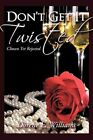 Don't Get It Twisted Chosen yet Rejected by Dorene E Williams 9781438974255