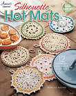 Silhouette Hot Mats: 12 Lacy Designs Using Worsted-Weight Yarn by Frances Hughes (Paperback, 2015)