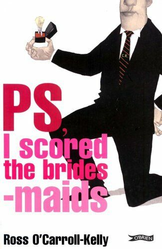 Ross O'Carroll-Kelly, PS, I scored the bridesmaids,Paul Howard, Alan Clarke
