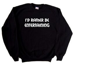 I'd Rather Be Entertaining Sweatshirt