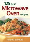 125 Best Microwave Recipes by Johanna Burkhard (Paperback, 2004)