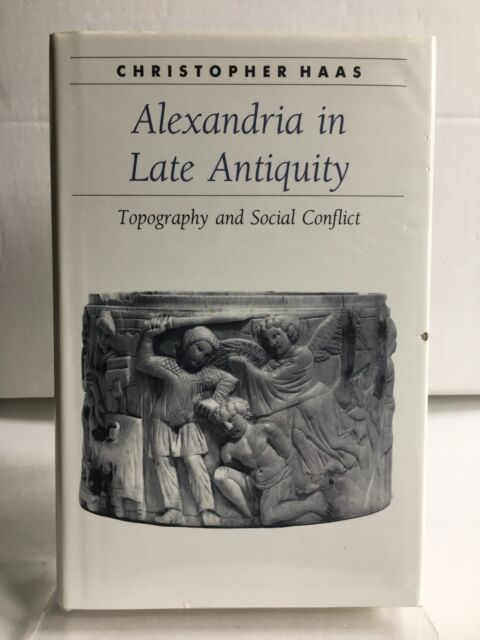 Ancient Society & History: Alexandria in Late Antiquity  Christopher Haas