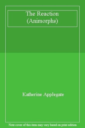 The Reaction (Animorphs) By Katherine Applegate