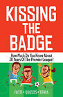 Kissing the Badge: How Much Do You Know About 20 Years of the Premier League? by Bloomsbury Publishing PLC (Paperback, 2011)