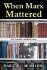 When Marx Mattered: An Intellectual Odyssey by Harold J Bershady (Hardback, 2014)