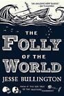The Folly of the World by Jesse Bullington (Paperback / softback)