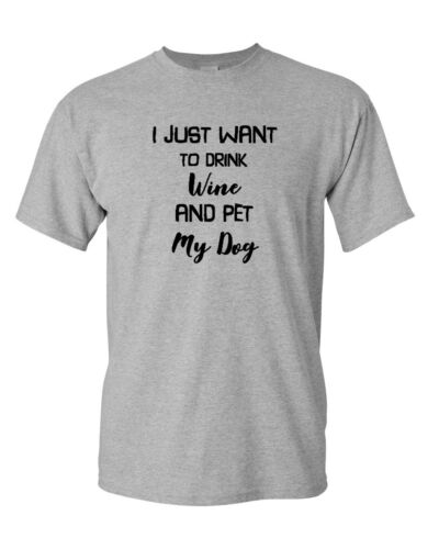 I Just Want To Drink Wine And Pet My Dog T-shirt Puppy Lovers Tee Drinking Shirt