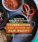 Santa Fe School of Cooking : Celebrating the Foods of New Mexico by Susan Curtis and Nicole Curtis Ammerman (2015, Hardcover)