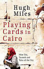 Playing Cards in Cairo by Hugh Miles (Paperback, 2008)
