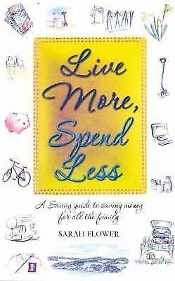 1 of 1 - Live More, Spend Less: A Savvy Guide to Saving Money for All the Family by...